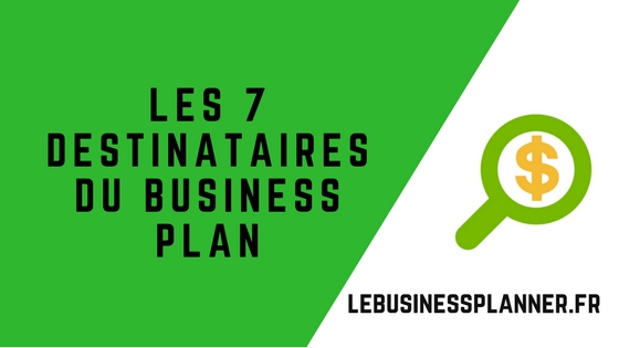 Les 7 destinataires du Business Plan