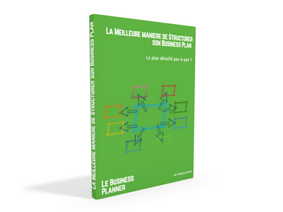 La meilleure maniere de structurer son business plan / Modèle Business Plan