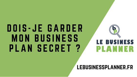 Dois-je garder mon Business Plan secret ?