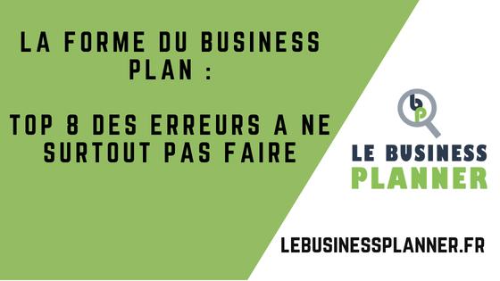 La forme du Business Plan : Top 8 des erreurs à ne surtout pas faire