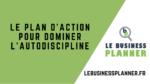 Le plan d'action pour dominer l'autodiscipline